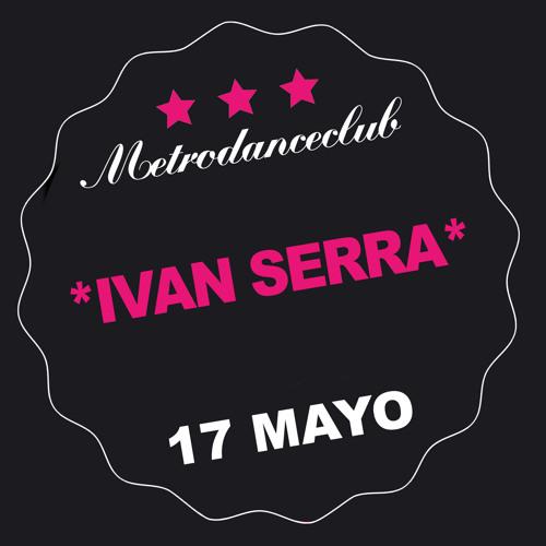 Ivan Serra @ MetroDanceClub 17/05/2014