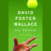 On Tennis by David Foster Wallace, Read by Robert Petkoff - Audiobook Excerpt
