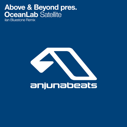 Above & Beyond pres. OceanLab - Satellite (ilan Bluestone Remix) [Out Now]