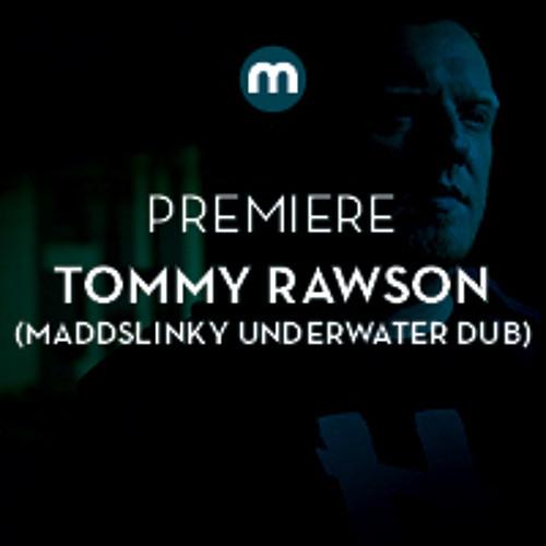Premiere: Tommy Rawson 'In All My Days' (Maddslinky Underwater Dub)