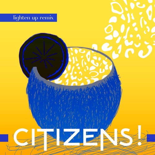 "CITIZENS! - ""Lighten Up"" (Tobtok Remix)"