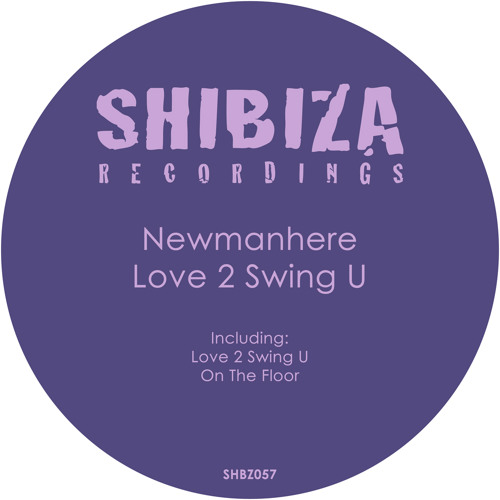 Newmanhere - LOVE 2 SWING U EP [Shibiza Recordings]