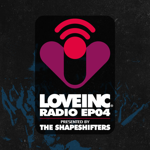 Love Inc Radio EP04 presented by The Shapeshifters