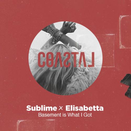 Sublime X Elisabetta - Basement Is What I Got (Coastal & Jordan James Re-Up)