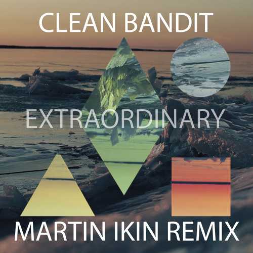 Clean Bandit - Extraordinary (Martin Ikin Remix)**OUT NOW**
