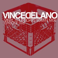 VINCE DELANO II VINYL THURSDAYS II 30 MIN MIX II 008
