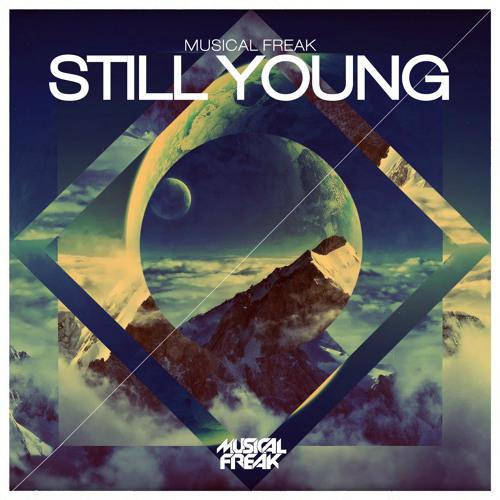 """Musical Freak - """"Still Young"""""""