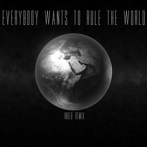 EVERYBODY WANTS TO RULE THE WORLD(INDEB REMIX)