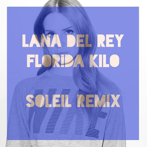 Lana Del Rey - Florida Kilos (Søleil Edit)