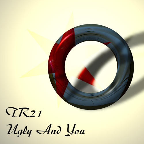 TR21 Ugly And You