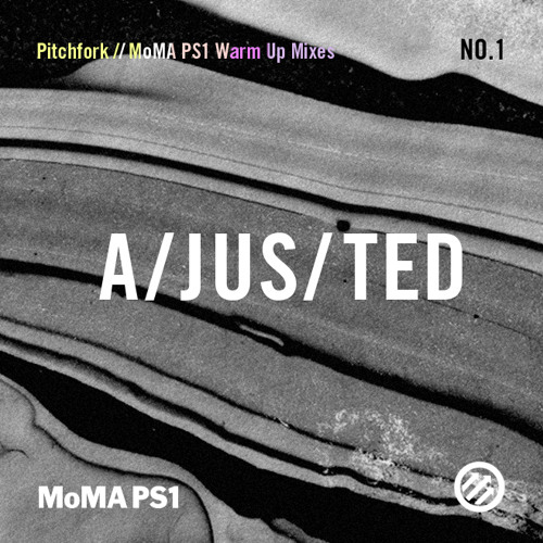 Pitchfork // MoMA PS1 Warm Up Mixes #1: A/JUS/TED