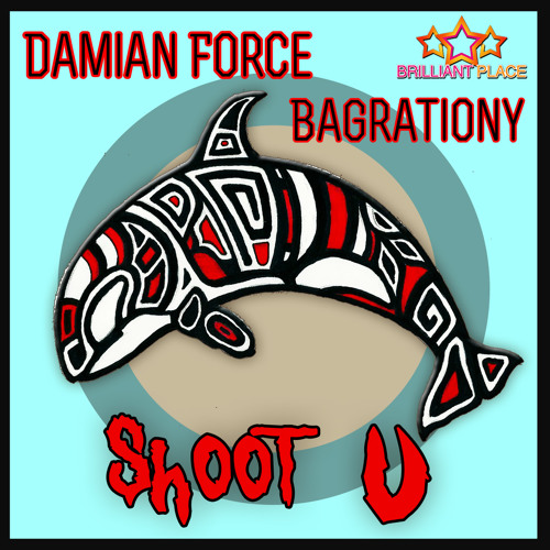 Shoot U - Damian Force & Bagrationiy