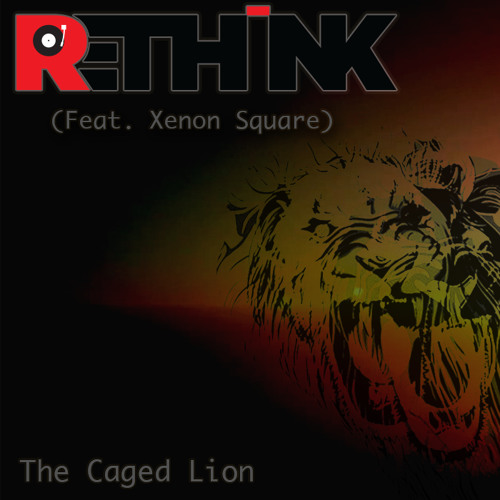 Re-Think & Xenon Square Present: The Caged Lion Remix Contest! (CLOSED)