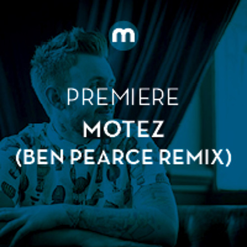 Premiere: Motez 'Own Up' (Ben Pearce remix)