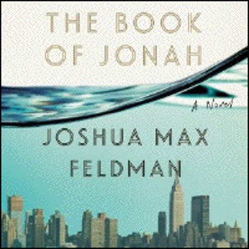 THE BOOK OF JONAH By Joshua Max Feldman, Read By David Pittu