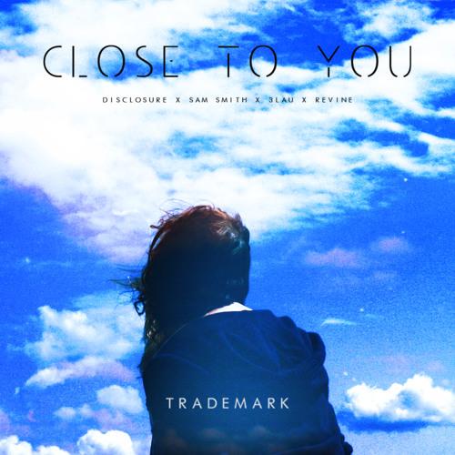 Close To You (Disclosure X Sam Smith X 3LAU X Revine)