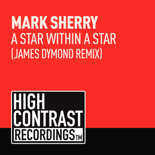 Mark Sherry - A Star Within A Star (James Dymond Remix) [High Contrast] OUT NOW