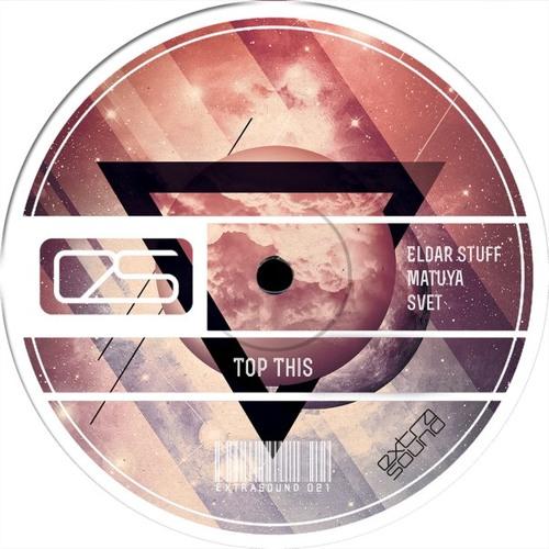 Eldar Stuff, Matuya & Svet - Top This (Preview) 'Extra Music' Out Now!