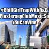 #ChillGirlTrapWithR&BPlusJerseyClubMusicSoYouCanVibe (FREE DL!) [Trippy Turtle, LIZ, Nadus, & more]