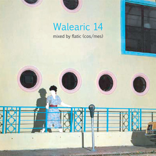 【Walearic 14】 Mixed By Flatic (cos/mes)
