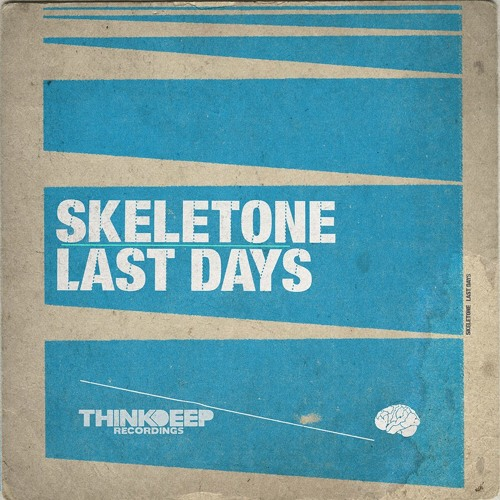 Skeletone - Last Days    [Think Deep Recordings]