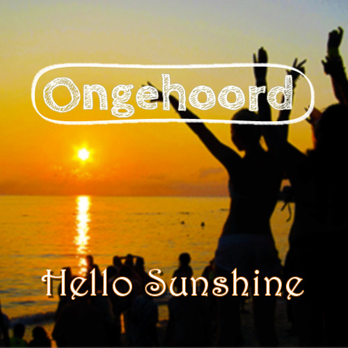 Ongehoord - Hello Sunshine Mixtape