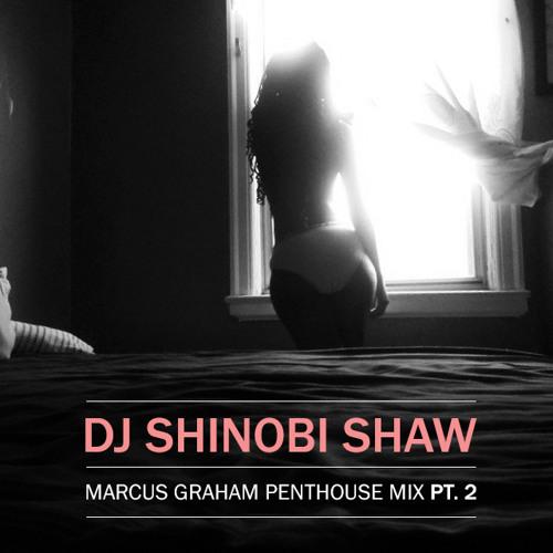 DJ Shinobi Shaw - Marcus Graham Penthouse Mix PT. 2 (2014)