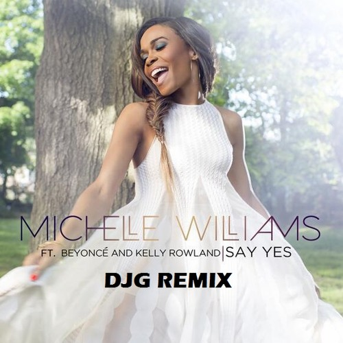 Michelle Williams YES (DJG MIX)
