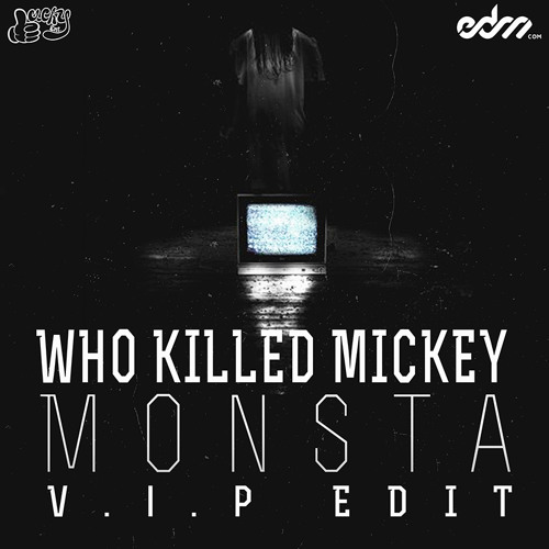 Who Killed Mickey - Monsta (VIP Edit)