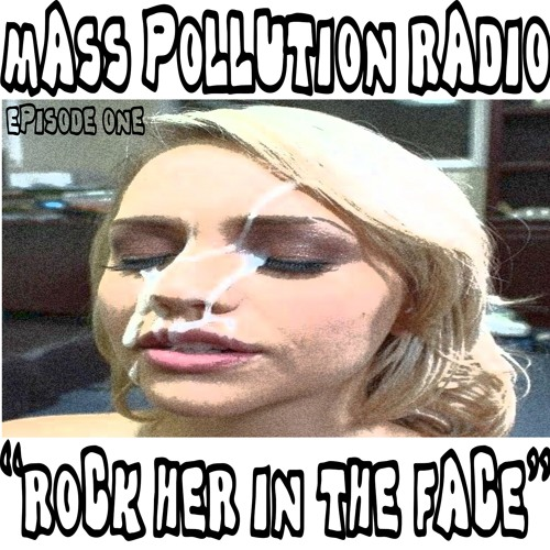 Mass Pollution Radio Ep. 1 - Rock Her In The Face [Free Download]