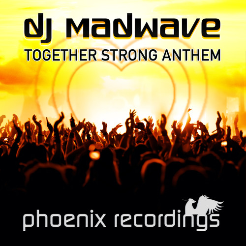 Madwave - Together Strong Anthem [Phoenix Recordings]
