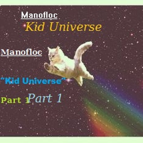 Manofloc: Kid Universe (Part 1)