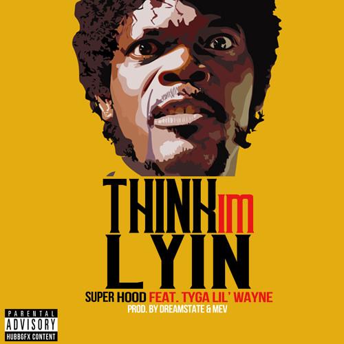 Super Hood Featuring Lil Wayne & Tyga - Think I'm Lyin'