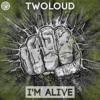 twoloud - Im Alive (Original Mix)