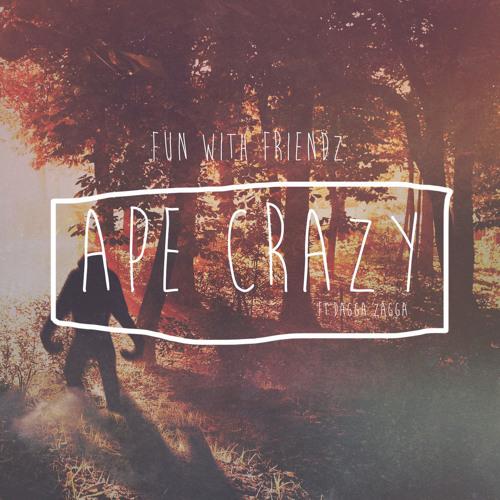 Fun With Friendz - Ape Crazy ft. Dagga Zagga