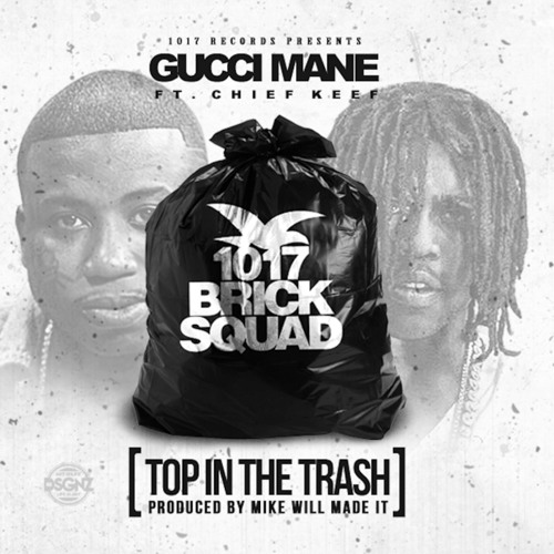 Gucci Mane - Top In The Trash (Feat. Chief Keef) [Prod. by Mike Will Made It]