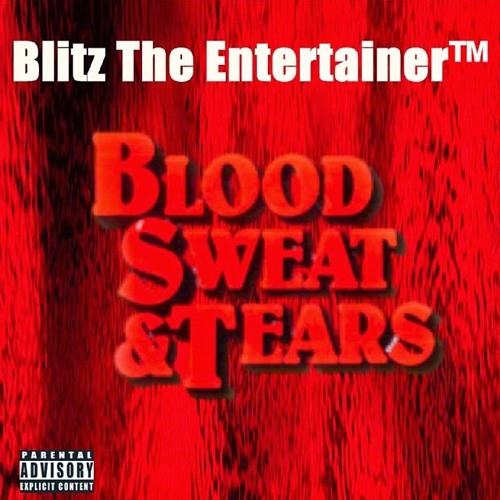 Blood , Sweat & Tears - Blitz The Entertainer & Rico J Suave' (prod by Mateo)