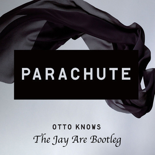 Otto Knows - Parachute (The Jay Are Bootleg)