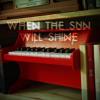 When The Sun Will Shine