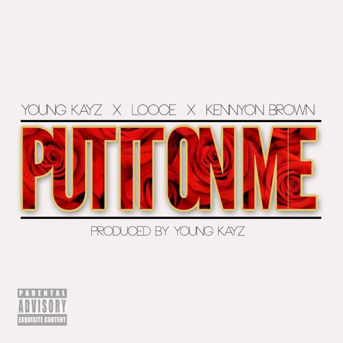 Put It On Me - Young Kayz ft Looce & Kennyon Brown (Prod. Young Kayz)