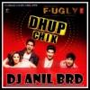DHUP CHIK DHUP CHIK  (FUGLY) - DJ ANIL BRD - FULL TG