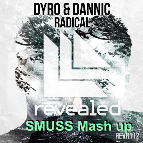 Dannic & Dyro - Radical (SMUSS Mash up)
