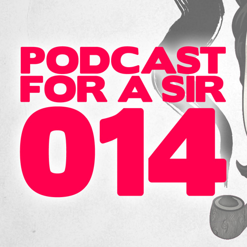 Podcast for a Sir - 014 - Husman Guest Mix