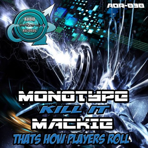 OUT NOW - AOR030 - MONOTYPE - KILL IT - OUT NOW
