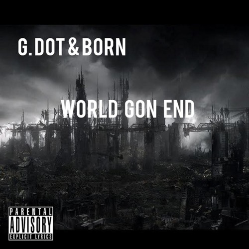 G.dot & Born - World Gon End (produced by Sincere)