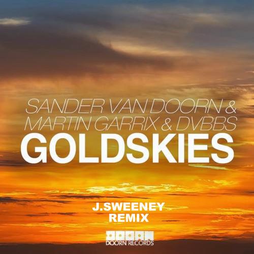 sander van doorn martin garrix & dvbbs - goldskies (J.Sweeney Remix )
