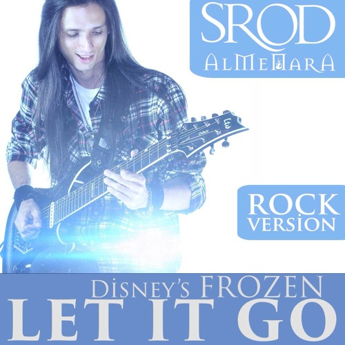 Let It Go (Rock Version) by Srod Almenara | Free Listening