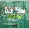 Erick Palma - Club mix (MIXTEPE)