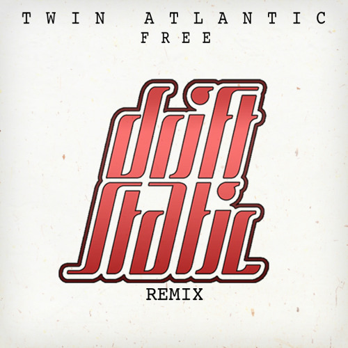 Twin Atlantic - Free (Drift Static Remix)
