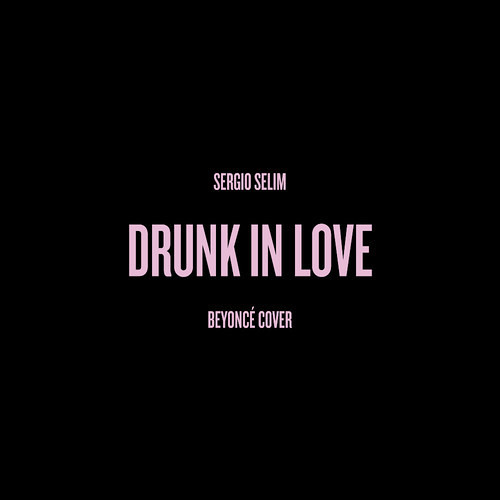 Drunk In Love 'Sergio Selim' Remix (Prod. KayDub) *FREE DL*